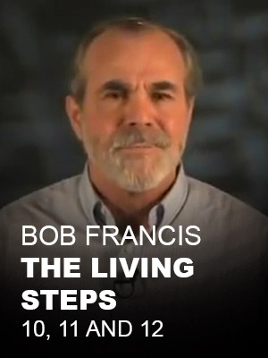 Bob Francis: The Living Steps 10, 11 and 12
