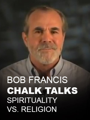 Bob Francis Chalk Talks, Spirituality vs. Religion