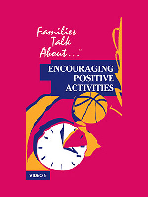 Families Talk About, Part 5: Encourage Positive Activities