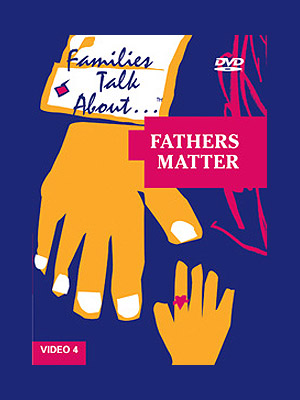 Families Talk About, Part 4: Fathers Matter