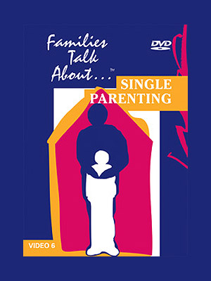 Families Talk About, Part 6: Single Parenting