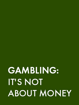Gambling: It's Not About Money