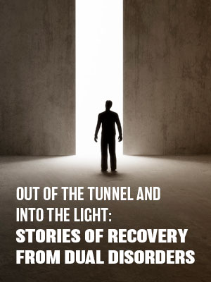 Out of the Tunnel and into the Light: Stories of Recovery from Dual Disorders