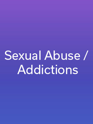 Sexual Abuse / Addictions
