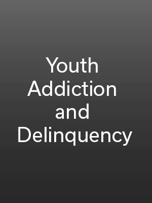 Youth Addiction and Delinquency